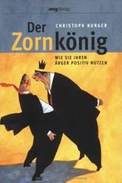 Buchcover: Christoph Burger – Der Zornkönig – Wie Sie ihren Ärger positiv nutzen